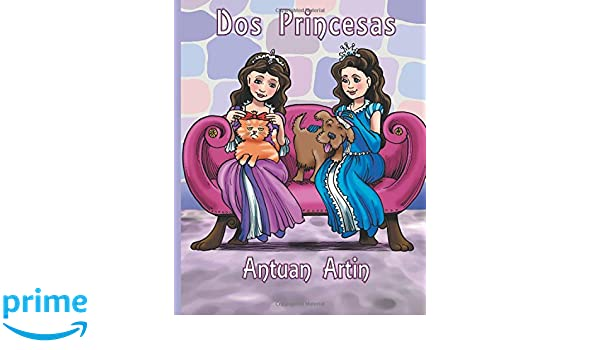 Dos princesas (Spanish Edition): Antuan Artin: 9781946973184: Amazon ...