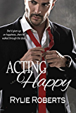 Acting Happy (A Texas Desires Novel)