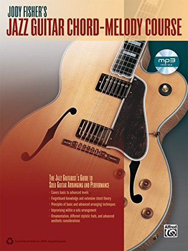 Jody Fisher's Jazz Guitar Chord-Melody Course: The Jazz Guitarist's Guide to Solo Guitar Arranging and Performance, Book & CD ()