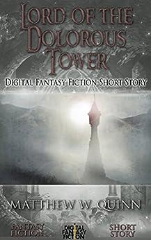 Lord of the Dolorous Tower: Digital Fantasy Fiction Short Story (DigitalFictionPub.com Fantasy Fiction Short Stories Book 26) by [Quinn, Matthew W., Fiction, Digital]