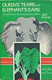 img - for Queen's Tears and Elephant's Ears: A Guide to Growing Unusual House Plants book / textbook / text book