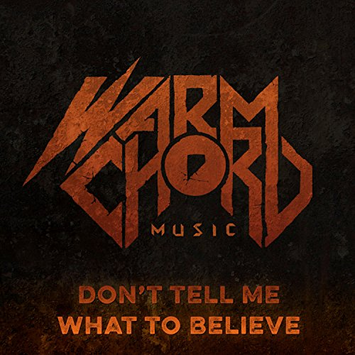Dont Tell Me What To Believe By Warm Chord Music On Amazon Music