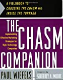 The Chasm Companion: Implementing Effective Marketing Strategies for High-Technology Companies [Paperback] [2002] (Author) Paul Wiefels