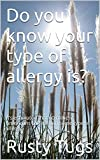 Do you know your type of allergy is?: It's estimated that 60 million Americans suffer from some type of allergy.
