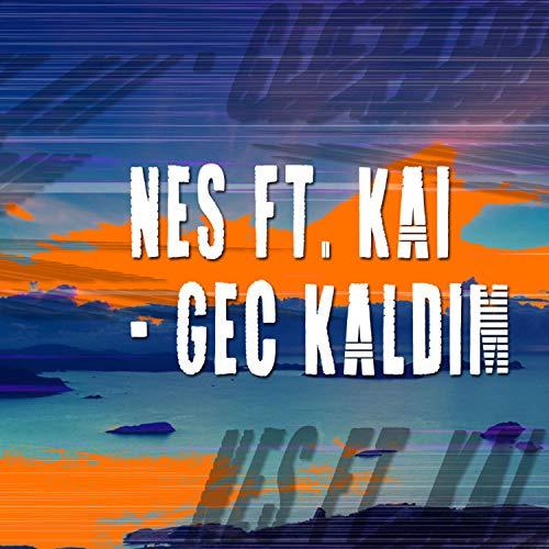 - Geç Kaldım (feat. Kai)
