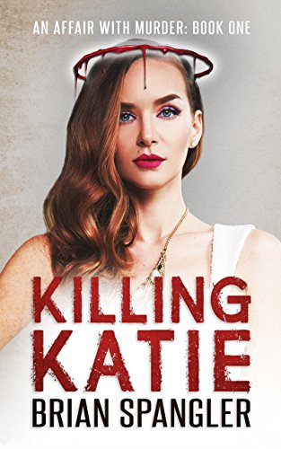 Killing Katie: A Deadly Vigilante Crime Thriller (Affair with Murder Book 1) -