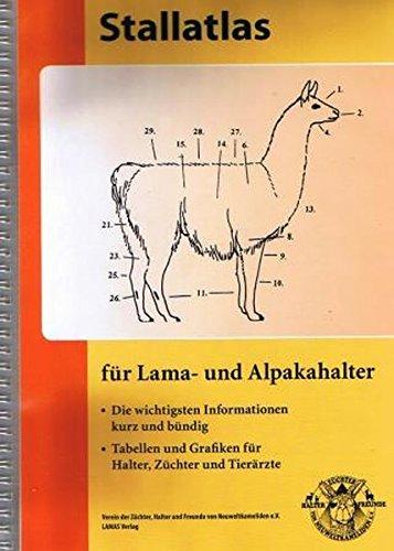 Stallatlas für Lama- und Alpakahalter: Die wichtigsten Informationen kurz und bündig. Tabellen und Grafiken für Halter, Züchter und Tierärzte.