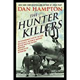 The Hunter Killers: The Extraordinary Story of the First Wild Weasels, the Band of Maverick Aviators Who Flew the Most Danger