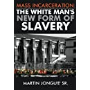 Mass Incarceration: The White Man's New Form Of Slavery