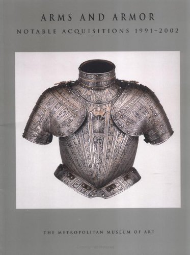 Mets Arms - Arms and Armor: Notable Acquisitions 1991–2002 (Metropolitan Museum of Art Series)