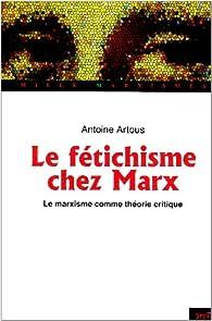Marx et le fétichisme : Le marxisme comme théorie critique par Antoine Artous