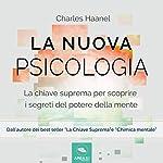 La nuova psicologia: La chiave suprema per scoprire i segreti del potere della mente | Charles Haanel