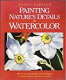 Painting Nature's Details in Watercolor, Cathy Johnson, 0891343628