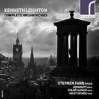 Kenneth Leighton: Complete Organ Works