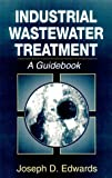 Industrial Wastewater Treatment, Joseph D. Edwards, 1566701120