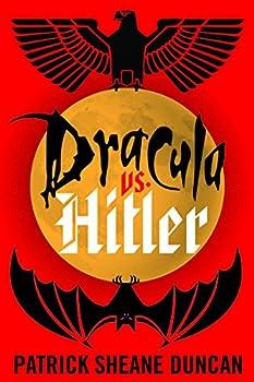 Dracula vs. Hitler by Patrick Sheane Duncan