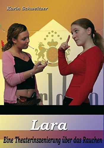 Lara: Eine Theaterinszenierung über das Rauchen (German Edition)