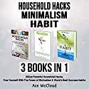 Household Hacks: Minimalism: Habit: 3 Books in 1: Utilize Powerful Household Hacks, Free Yourself with the Power of Minimalism & World's Best Success Habits Audiobook by Ace McCloud Narrated by Joshua Mackey