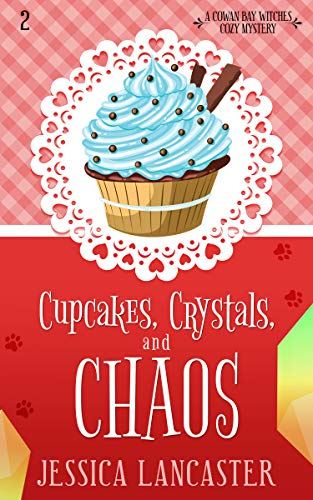 Cupcakes, Crystals, and Chaos (Cowan Bay Witches Cozy Mystery Book 2) by [Lancaster, Jessica]