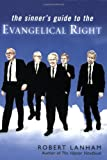 The Sinner's Guide to the Evangelical Right, Robert Lanham, 0451219457