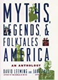Myth, Legend, and Folktales of America, David Leeming and Jake Page, 0195117832
