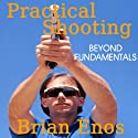 Practical Shooting, Beyond Fundamentals Audiobook by Brian Enos Narrated by Don Sobczak