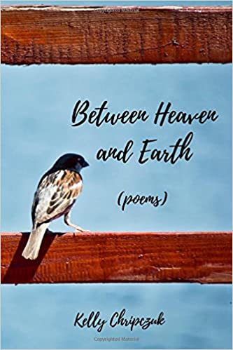 Between Heaven and Earth: (poems): Kelly Chripczuk: 9781979556781