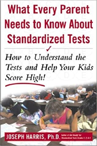 What Every Parent Needs To Understand >> What Every Parent Needs To Know About Standardized Tests How To