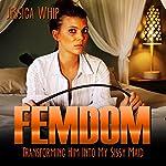 Femdom: Transforming Him into My Sissy Maid | Jessica Whip