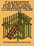 Carpentry for Building Construction, U. S. Department of the Army Staff, 0486260712