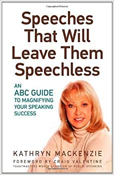 Speeches That Will Leave Them Speechless: An ABC Guide to Magnifying Your Speaking Success by Kathryn MacKenzie (2010-11-01)