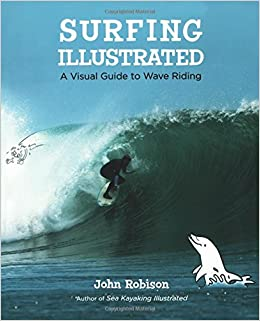 1c25e7c600 Surfing Illustrated: A Visual Guide to Wave Riding: John Robison ...