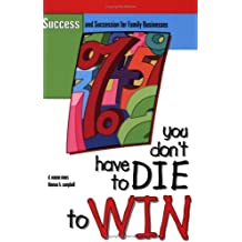You Don't Have to Die to Win: Success and Succession for Family Businesses