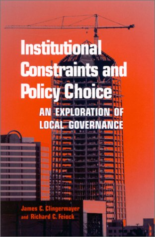Institutional Constraints and Policy Choice: An Exploration of Local Governance (SUNY series in Public Administration)