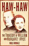 Haw-Haw: The Tragedy of William & Margaret Joyce: The Tragedy of William and Margaret Joyce