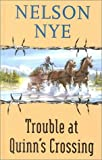 Trouble at Quinn's Crossing, Nelson C. Nye, 075408101X