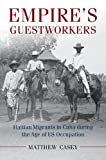 """Matthew Casey,""""Empire's Guestworkers: Haitian Migrants in Cuba During the Age of US Occupation"""" (Cambridge UP, 2017)"""