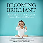 Becoming Brilliant: What Science Tells Us About Raising Successful Children | Roberta Michnick Golinkoff,Kathy Hirsh-Pasek