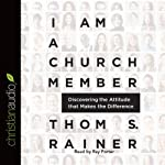 I Am a Church Member: Discovering the Attitude that Makes the Difference | Thom R. Rainer