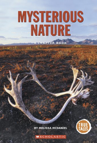 Read Online Mysterious Nature: A Chapter Book (True Tales) ebook