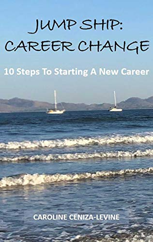 Jump Ship: Career Change: 10 Steps To Starting A New Career