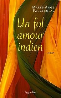 Un fol amour indien par Marie-Ange Faugérolas