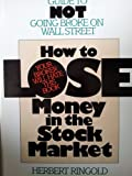 How to Lose Money in the Stock Market, Herbert Ringold, 0312396341