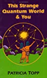 This Strange Quantum World and You, Patricia Topp, 1577330358