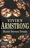 Murder Between Friends, Vivien Armstrong, 072787408X