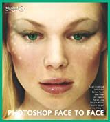 Photoshop Face to Face: Facial Image Retouching, Manipulation and Makeovers with Photoshop 7 or Earlier