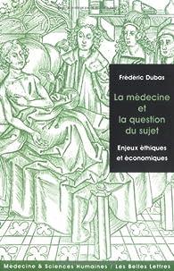La médecine et la question du sujet : Enjeux éthiques et économiques par Frédéric Dubas