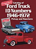 Catalog of Ford Truck I. D. Numbers, 1946-1972, Cars and Parts Magazine Staff, 1880524031