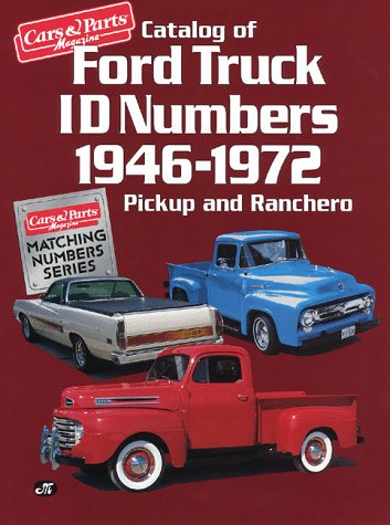 Catalog of Ford Truck Id Numbers 1946 1972 (CARS & PARTS MAGAZINE MATCHING NUMBERS (Ford Truck Parts Catalog)