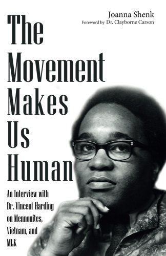 Books : The Movement Makes Us Human: An Interview with Dr. Vincent Harding on Mennonites, Vietnam, and MLK